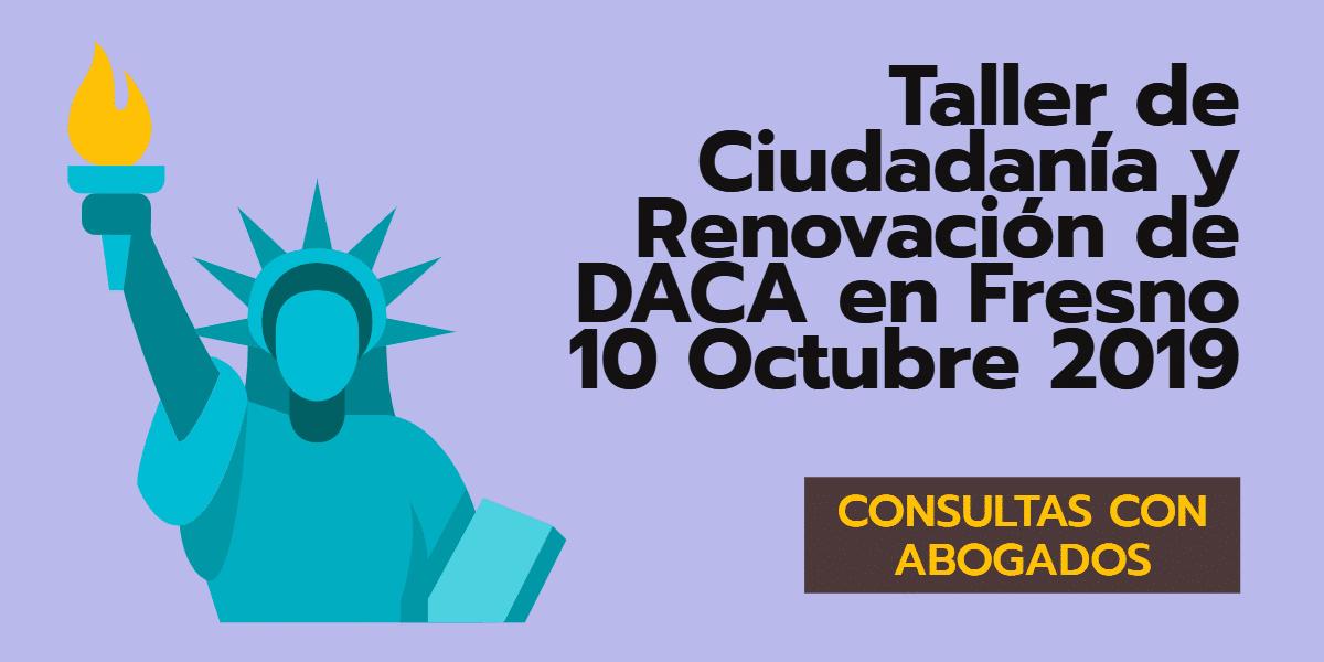 Taller de Ciudadanía y Renovación de DACA Fresno 10 Octubre 2019