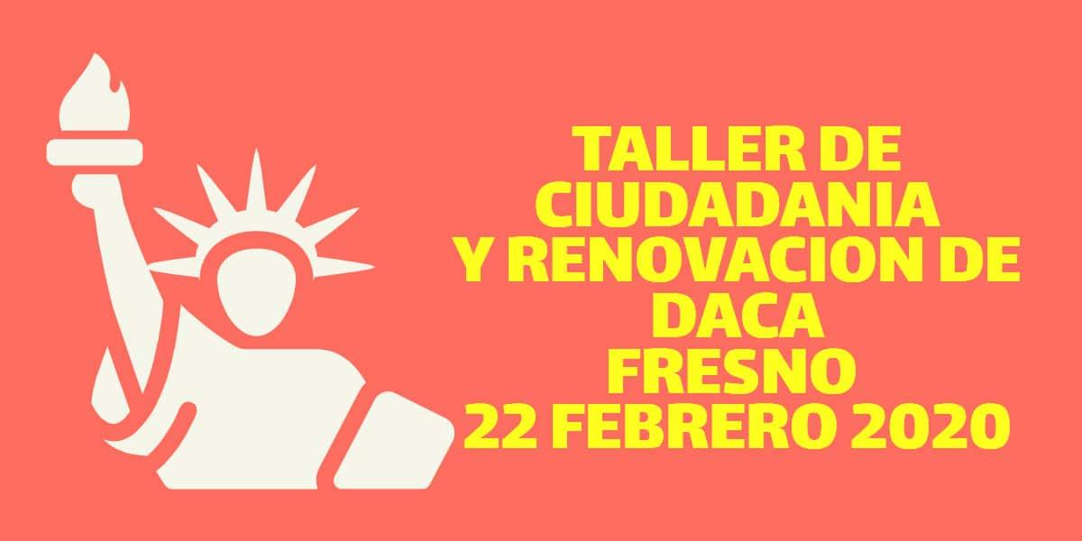 Taller de Ciudadanía y Renovación de DACA Fresno 22 Febrero 2020 CVIIC