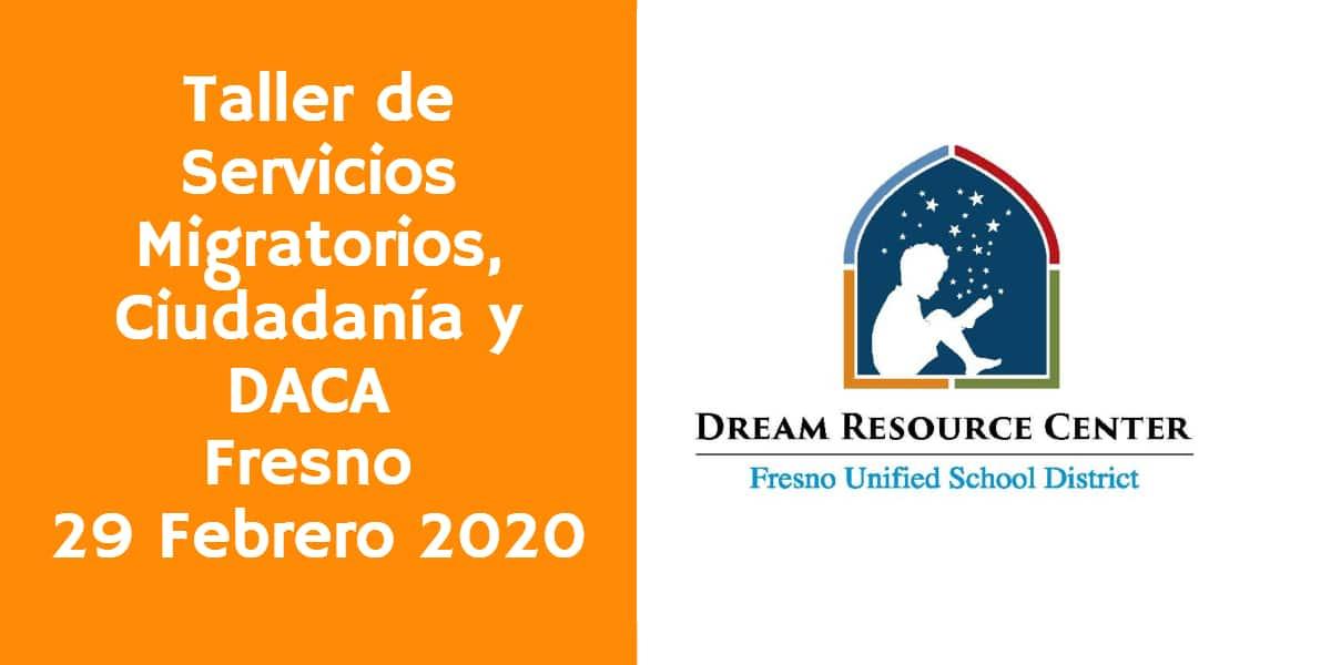Taller de Servicios Migratorios, Ciudadanía y Renovación de DACA Fresno 29 Febrero 2020 CVIIC